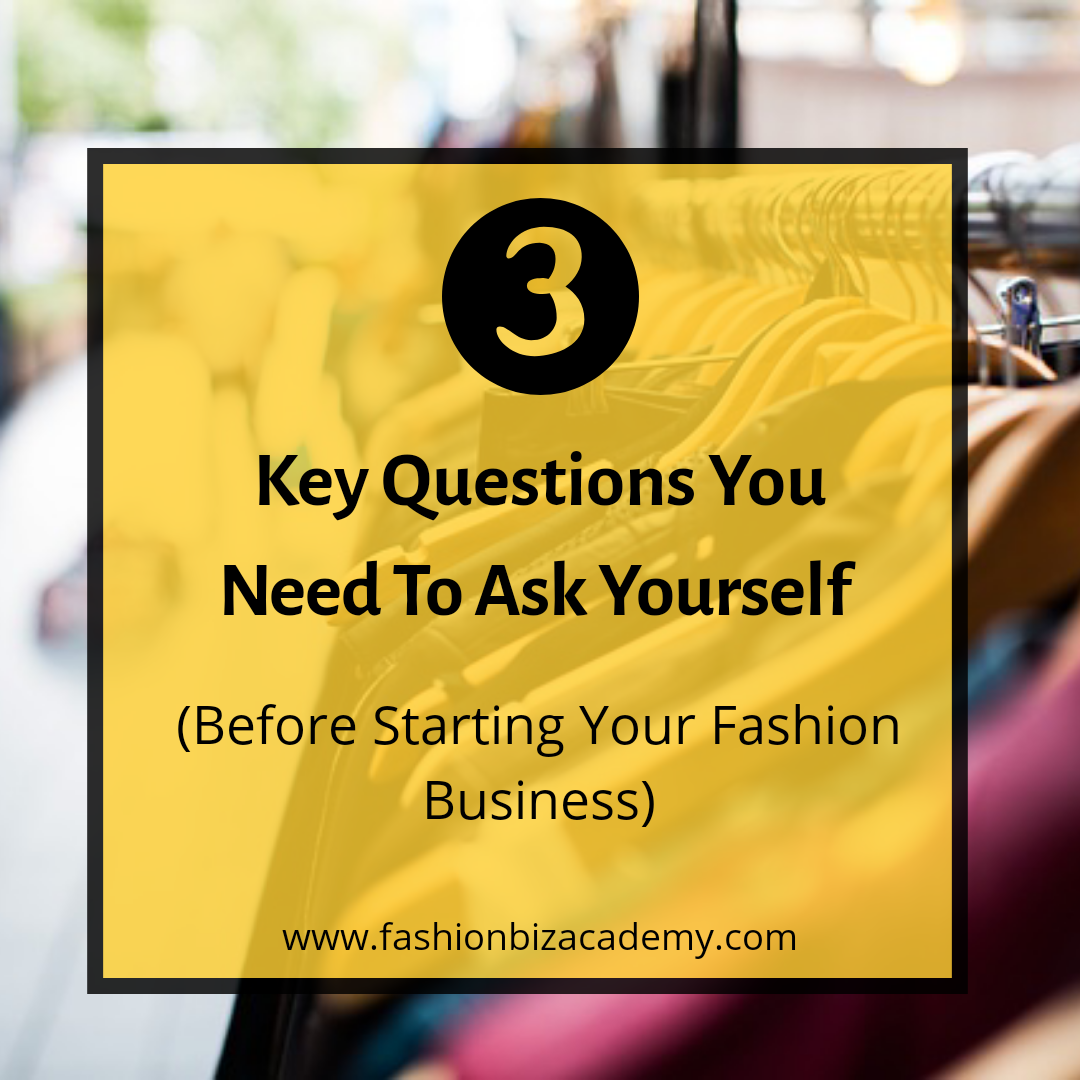 3 Key Questions You Need To Ask Yourself before starting a fashion business